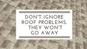 Don't Ignore Roof Problems – They Won't Go Away