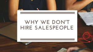 Why We Don't Hire Salespeople