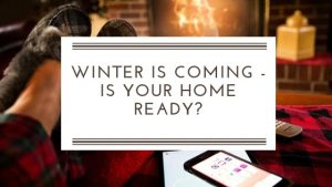 Winter is coming! Is your home ready?