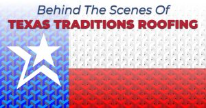 Behind The Scenes Of Texas Traditions Roofing