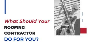 What Should Your Roofing Contractor Do For You?