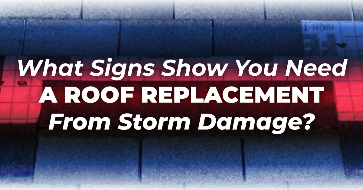 What Signs Show You Need A Roof Replacement From Storm Damage?