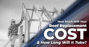 How Much Will Your Roof Replacement Cost And How Long Will It Take?